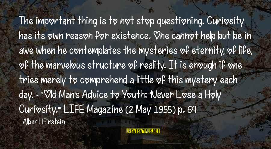 Advice To Youth Sayings By Albert Einstein: The important thing is to not stop questioning. Curiosity has its own reason for existence.