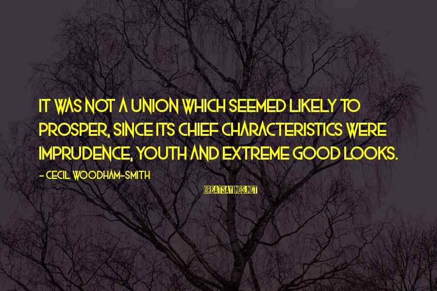 Advice To Youth Sayings By Cecil Woodham-Smith: It was not a union which seemed likely to prosper, since its chief characteristics were