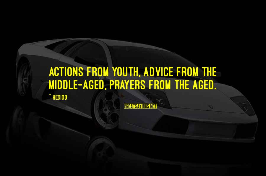Advice To Youth Sayings By Hesiod: Actions from youth, advice from the middle-aged, prayers from the aged.
