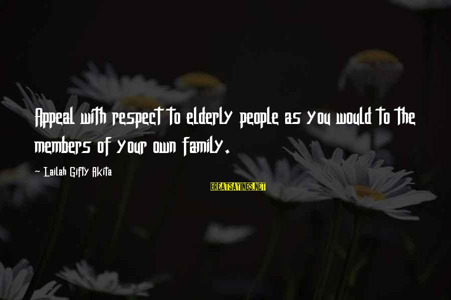 Advice To Youth Sayings By Lailah Gifty Akita: Appeal with respect to elderly people as you would to the members of your own
