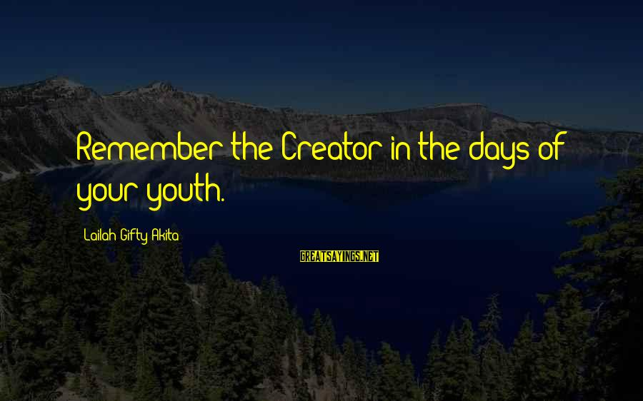 Advice To Youth Sayings By Lailah Gifty Akita: Remember the Creator in the days of your youth.