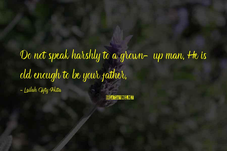 Advice To Youth Sayings By Lailah Gifty Akita: Do not speak harshly to a grown-up man. He is old enough to be your