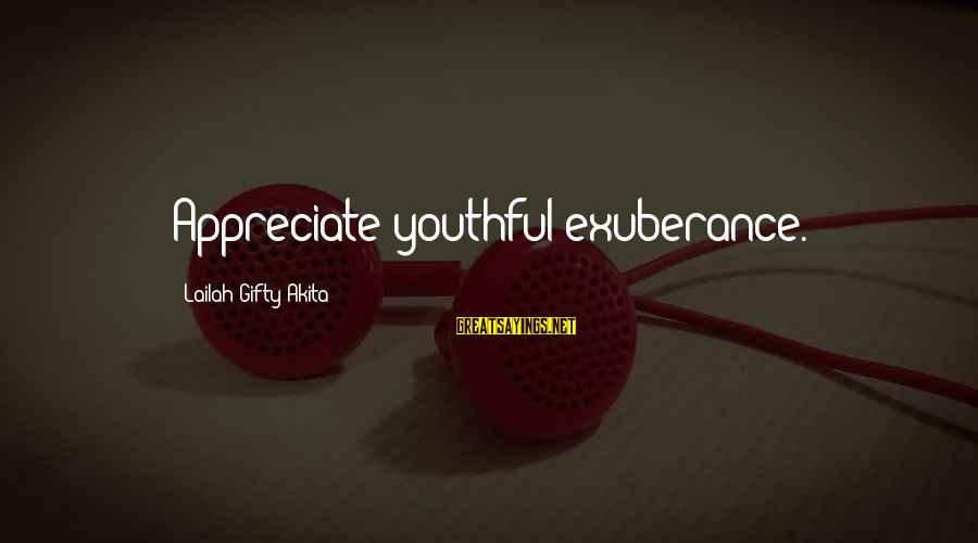 Advice To Youth Sayings By Lailah Gifty Akita: Appreciate youthful exuberance.