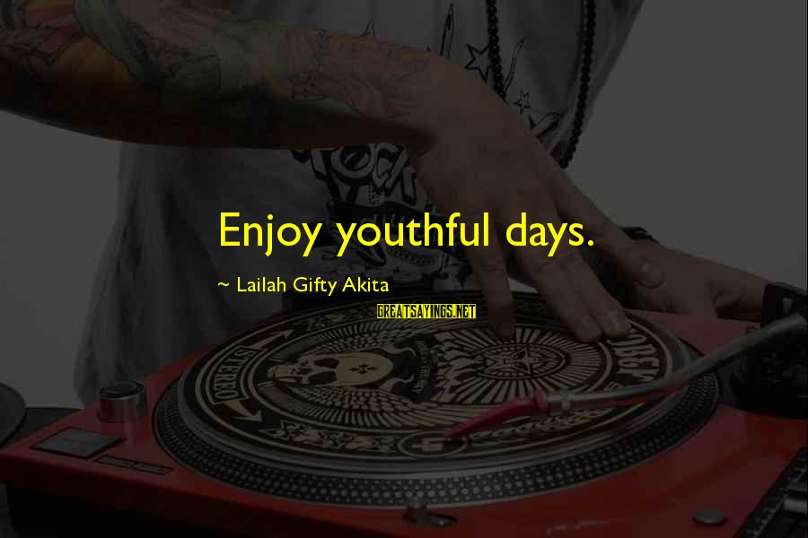 Advice To Youth Sayings By Lailah Gifty Akita: Enjoy youthful days.