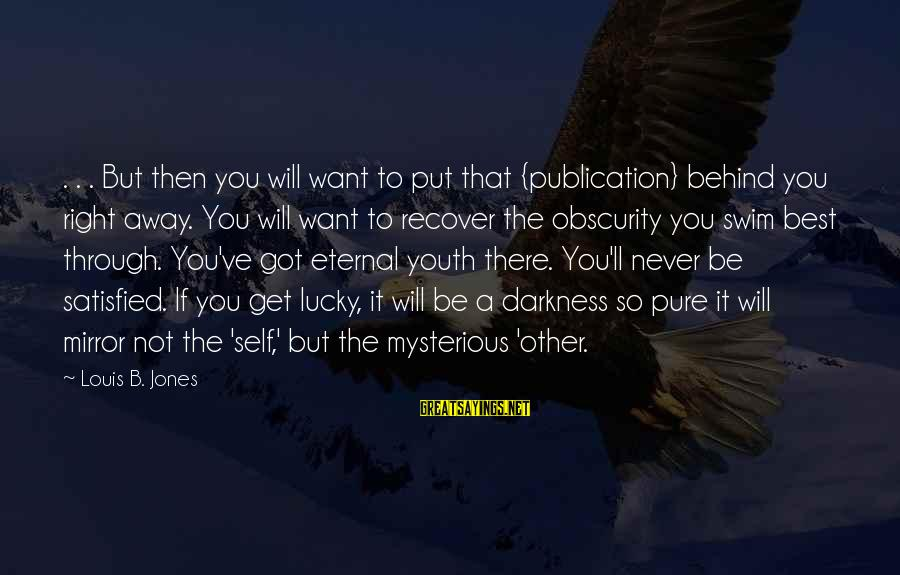 Advice To Youth Sayings By Louis B. Jones: . . . But then you will want to put that {publication} behind you right