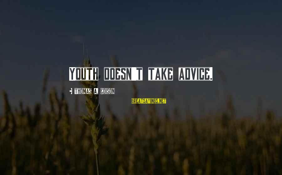 Advice To Youth Sayings By Thomas A. Edison: Youth doesn't take advice.