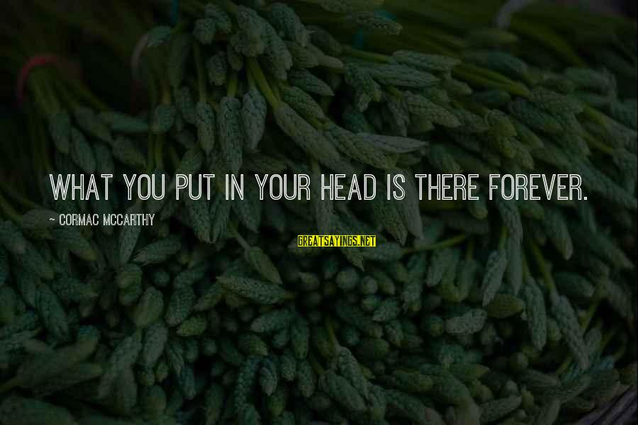 Aeternaque Sayings By Cormac McCarthy: What you put in your head is there forever.