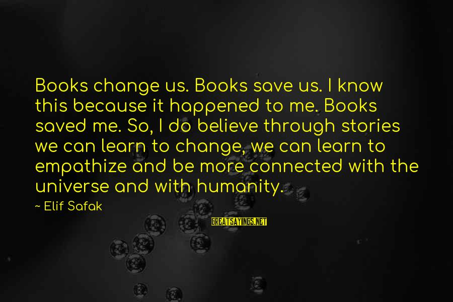 Aeternaque Sayings By Elif Safak: Books change us. Books save us. I know this because it happened to me. Books