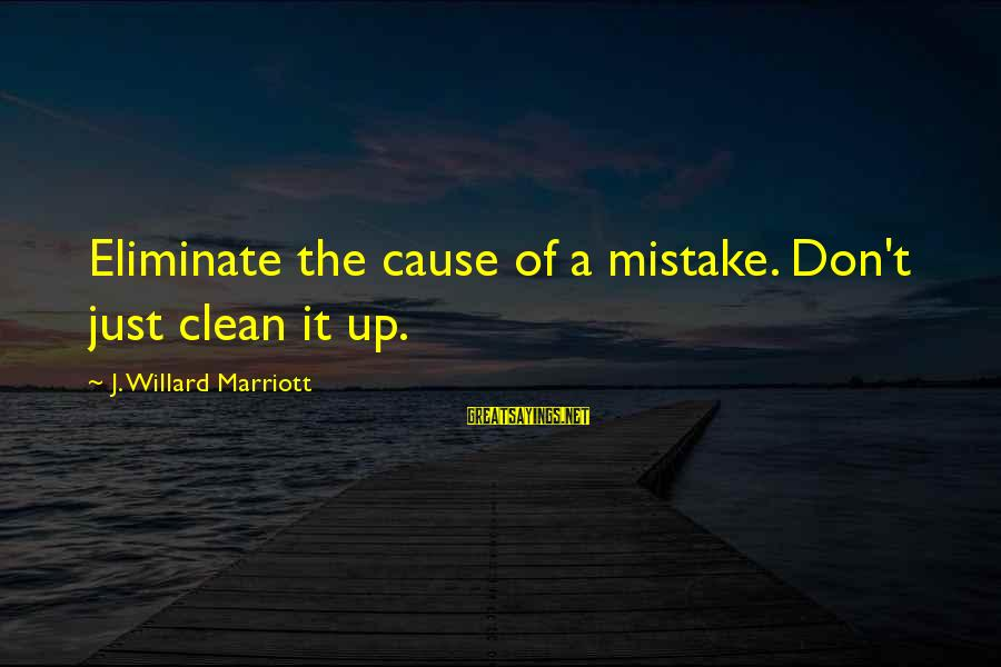 Aeternaque Sayings By J. Willard Marriott: Eliminate the cause of a mistake. Don't just clean it up.