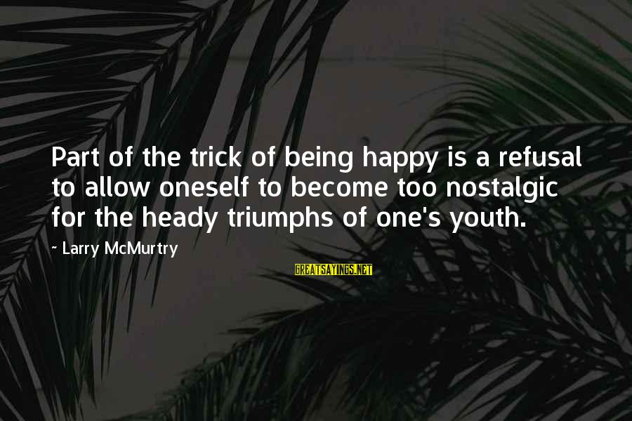 Aeternaque Sayings By Larry McMurtry: Part of the trick of being happy is a refusal to allow oneself to become
