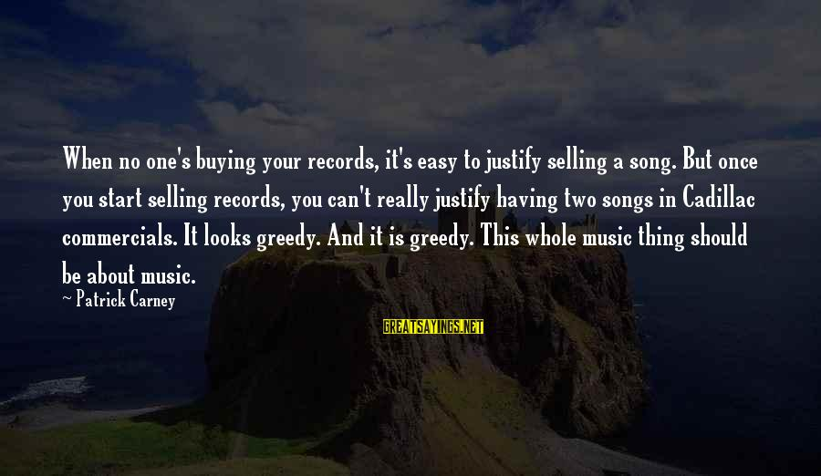 Aeternaque Sayings By Patrick Carney: When no one's buying your records, it's easy to justify selling a song. But once