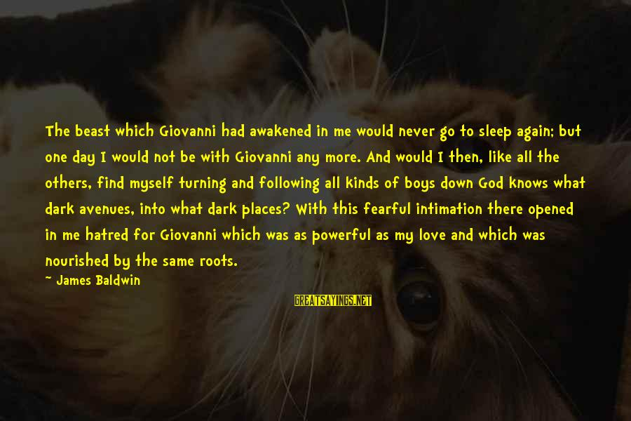 Afeioar Sayings By James Baldwin: The beast which Giovanni had awakened in me would never go to sleep again; but