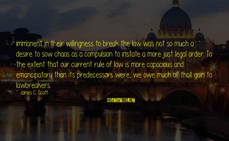 Afeioar Sayings By James C. Scott: immanent in their willingness to break the law was not so much a desire to