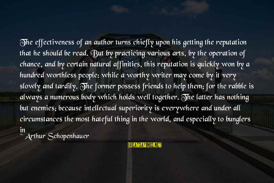 Affinities Sayings By Arthur Schopenhauer: The effectiveness of an author turns chiefly upon his getting the reputation that he should