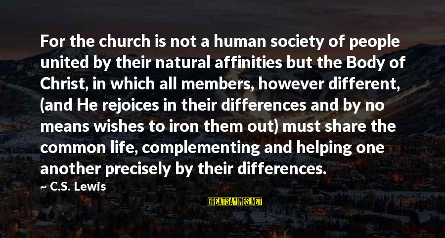Affinities Sayings By C.S. Lewis: For the church is not a human society of people united by their natural affinities