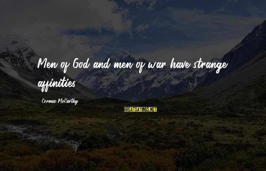Affinities Sayings By Cormac McCarthy: Men of God and men of war have strange affinities.