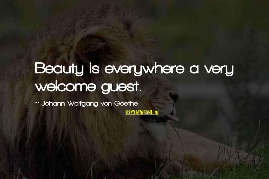 Affinities Sayings By Johann Wolfgang Von Goethe: Beauty is everywhere a very welcome guest.