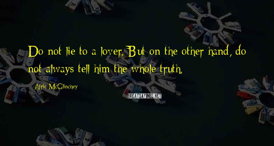 Afric McGlinchey Sayings: Do not lie to a lover. But on the other hand, do not always tell