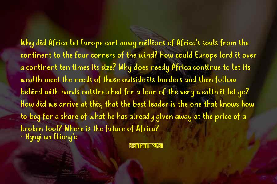 African Colonialism Sayings By Ngugi Wa Thiong'o: Why did Africa let Europe cart away millions of Africa's souls from the continent to