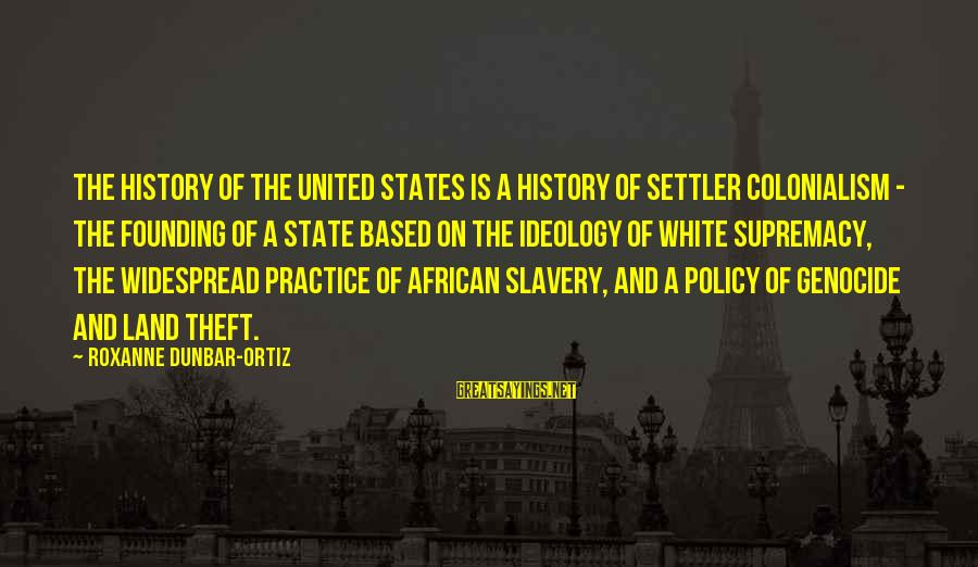 African Colonialism Sayings By Roxanne Dunbar-Ortiz: The history of the United States is a history of settler colonialism - the founding