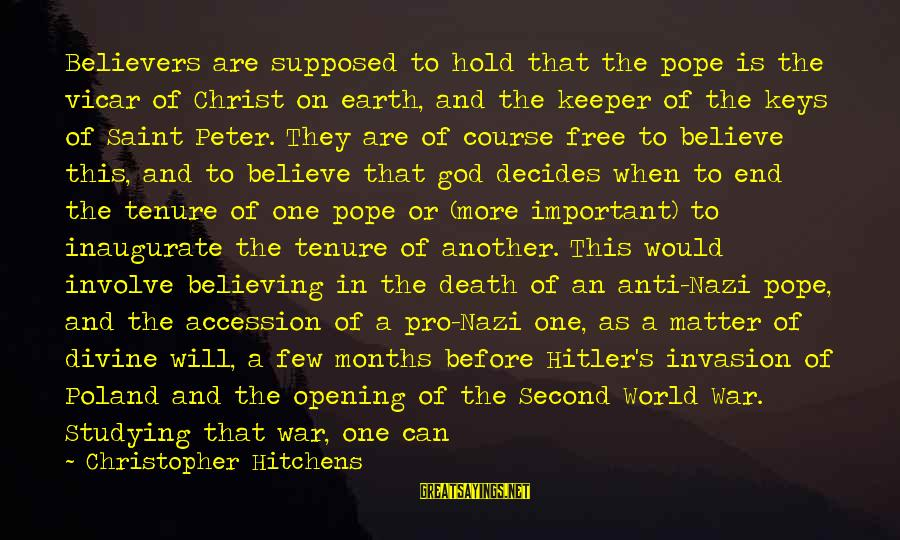 After Or Before Sayings By Christopher Hitchens: Believers are supposed to hold that the pope is the vicar of Christ on earth,