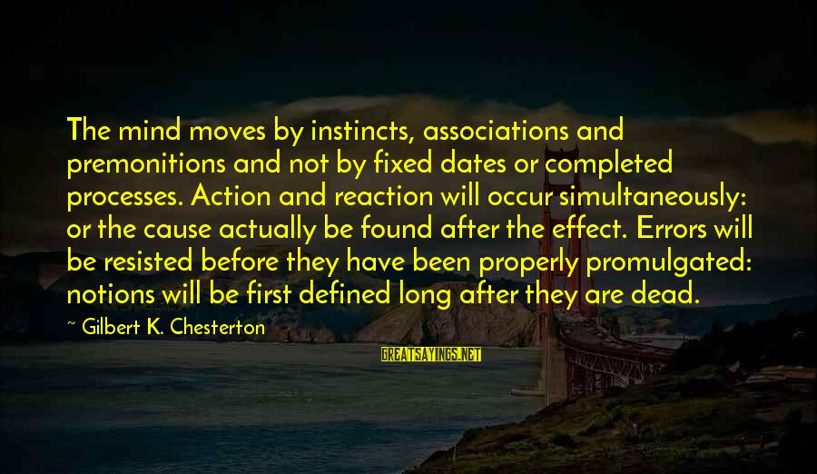 After Or Before Sayings By Gilbert K. Chesterton: The mind moves by instincts, associations and premonitions and not by fixed dates or completed