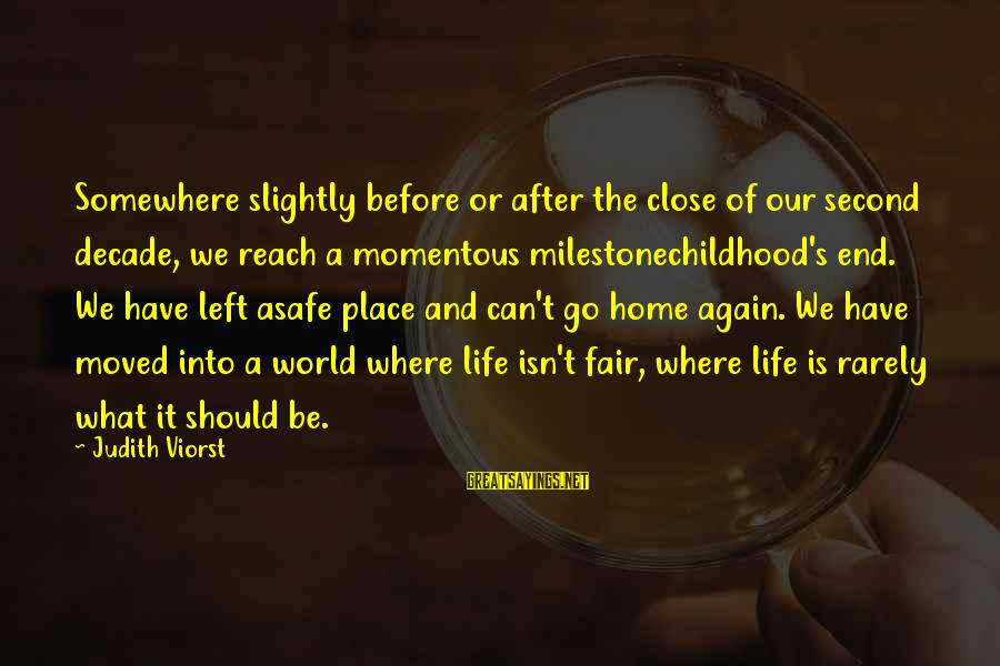 After Or Before Sayings By Judith Viorst: Somewhere slightly before or after the close of our second decade, we reach a momentous