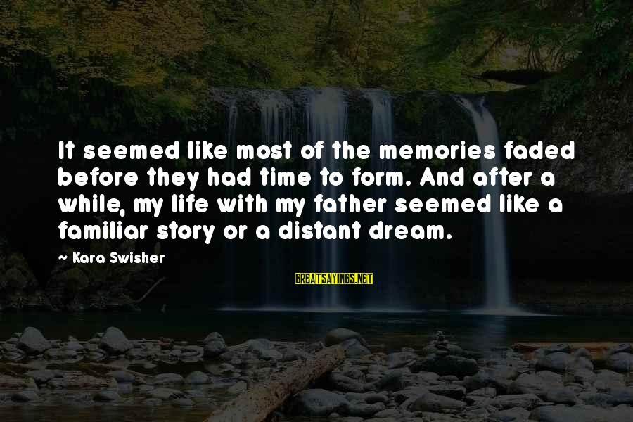 After Or Before Sayings By Kara Swisher: It seemed like most of the memories faded before they had time to form. And
