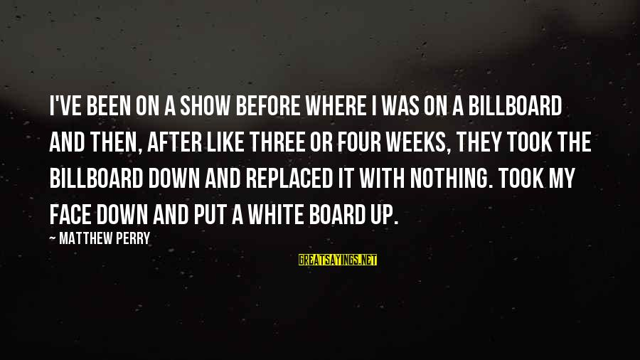 After Or Before Sayings By Matthew Perry: I've been on a show before where I was on a billboard and then, after