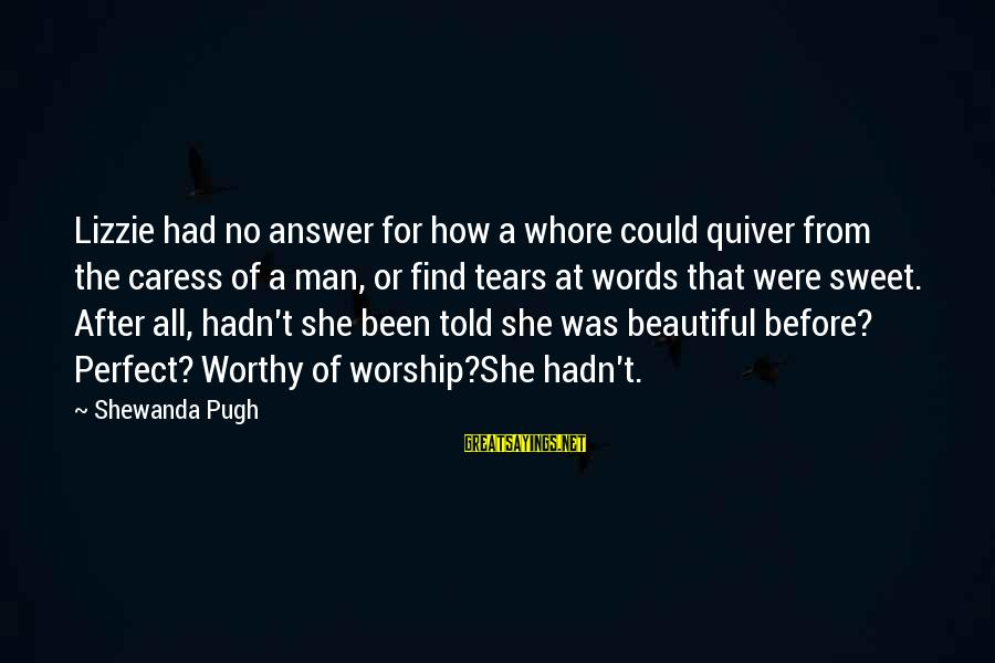 After Or Before Sayings By Shewanda Pugh: Lizzie had no answer for how a whore could quiver from the caress of a