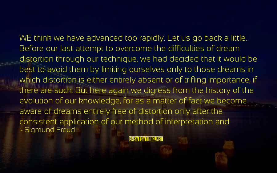 After Or Before Sayings By Sigmund Freud: WE think we have advanced too rapidly. Let us go back a little. Before our