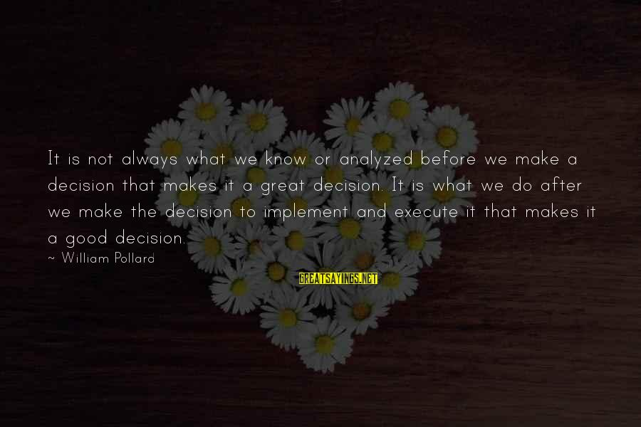 After Or Before Sayings By William Pollard: It is not always what we know or analyzed before we make a decision that