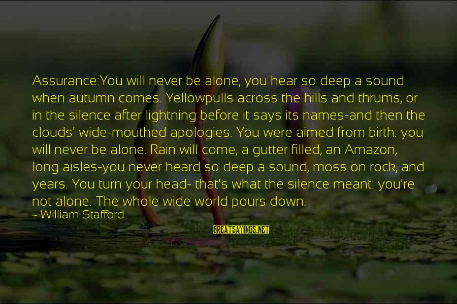 After Or Before Sayings By William Stafford: Assurance:You will never be alone, you hear so deep a sound when autumn comes. Yellowpulls