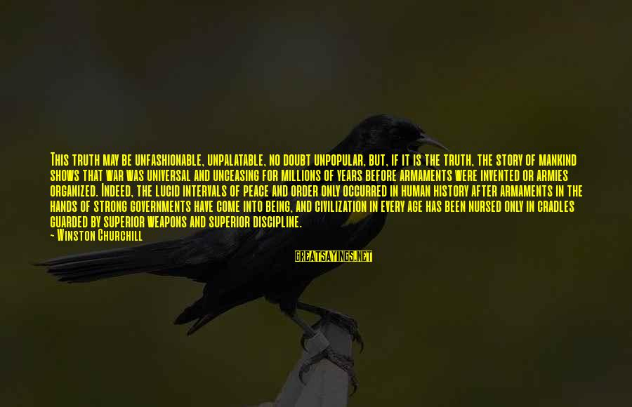 After Or Before Sayings By Winston Churchill: This truth may be unfashionable, unpalatable, no doubt unpopular, but, if it is the truth,