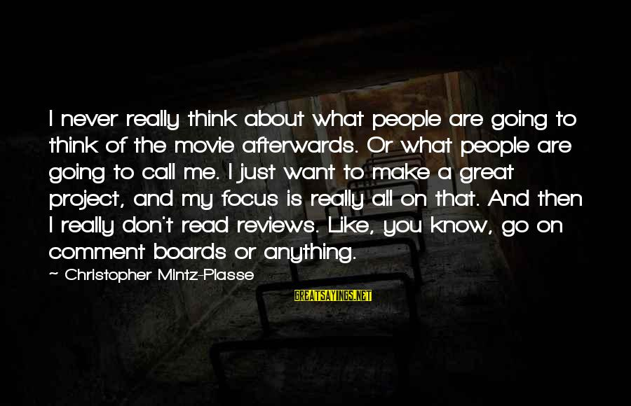Afterwards Movie Sayings By Christopher Mintz-Plasse: I never really think about what people are going to think of the movie afterwards.