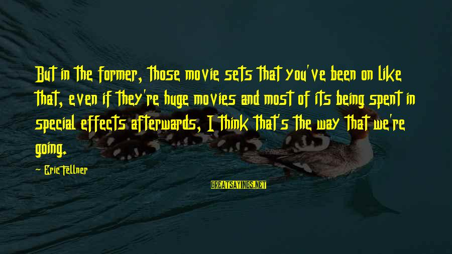 Afterwards Movie Sayings By Eric Fellner: But in the former, those movie sets that you've been on like that, even if