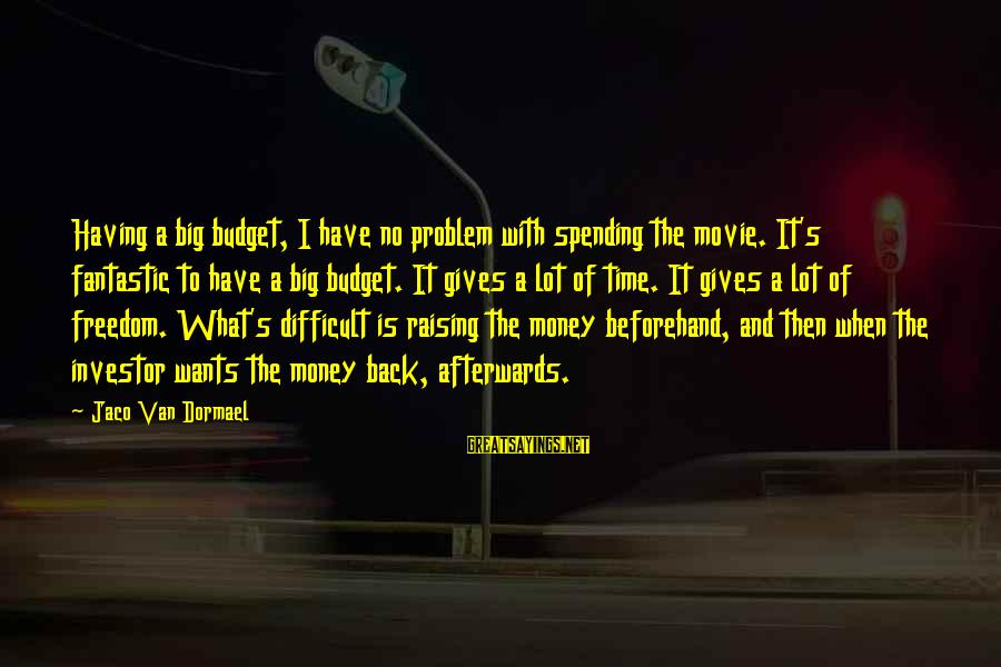 Afterwards Movie Sayings By Jaco Van Dormael: Having a big budget, I have no problem with spending the movie. It's fantastic to