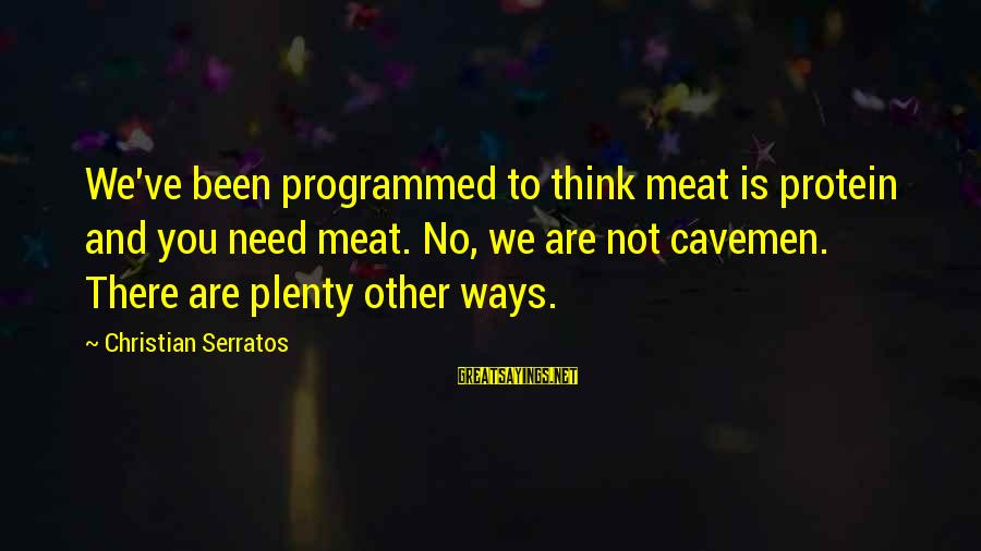 Against Shark Culling Sayings By Christian Serratos: We've been programmed to think meat is protein and you need meat. No, we are