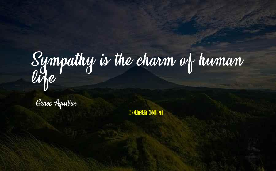 Against Shark Culling Sayings By Grace Aguilar: Sympathy is the charm of human life ...