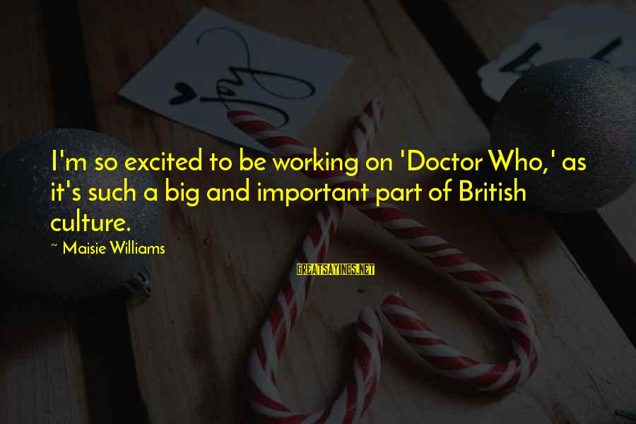Against Shark Culling Sayings By Maisie Williams: I'm so excited to be working on 'Doctor Who,' as it's such a big and
