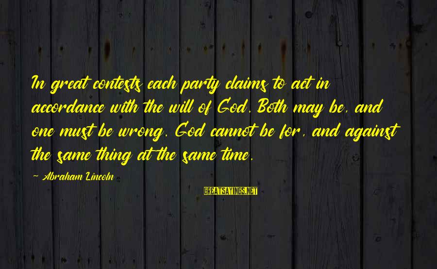 Against War Sayings By Abraham Lincoln: In great contests each party claims to act in accordance with the will of God.