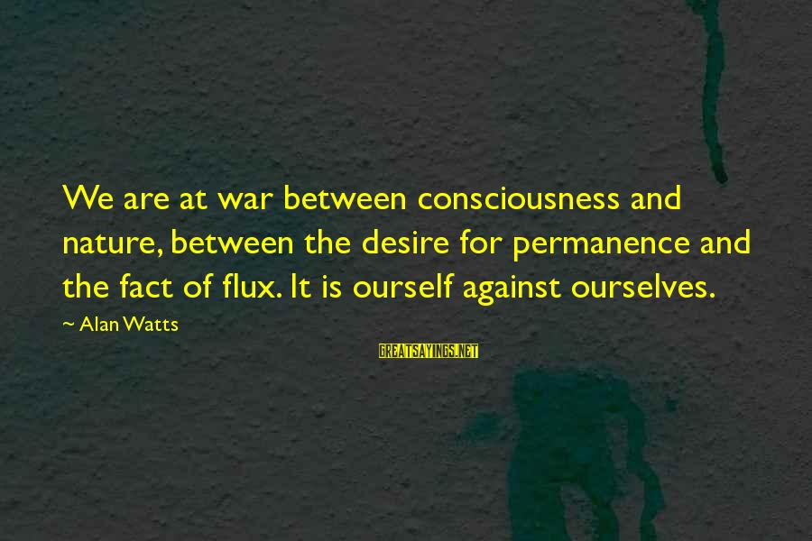 Against War Sayings By Alan Watts: We are at war between consciousness and nature, between the desire for permanence and the