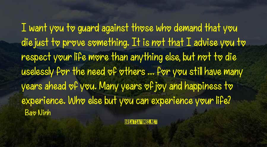 Against War Sayings By Bao Ninh: I want you to guard against those who demand that you die just to prove