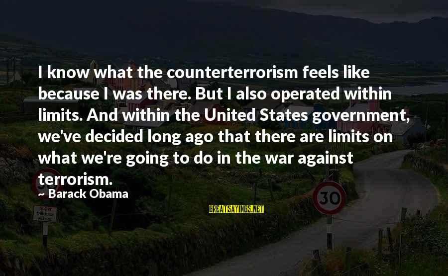 Against War Sayings By Barack Obama: I know what the counterterrorism feels like because I was there. But I also operated