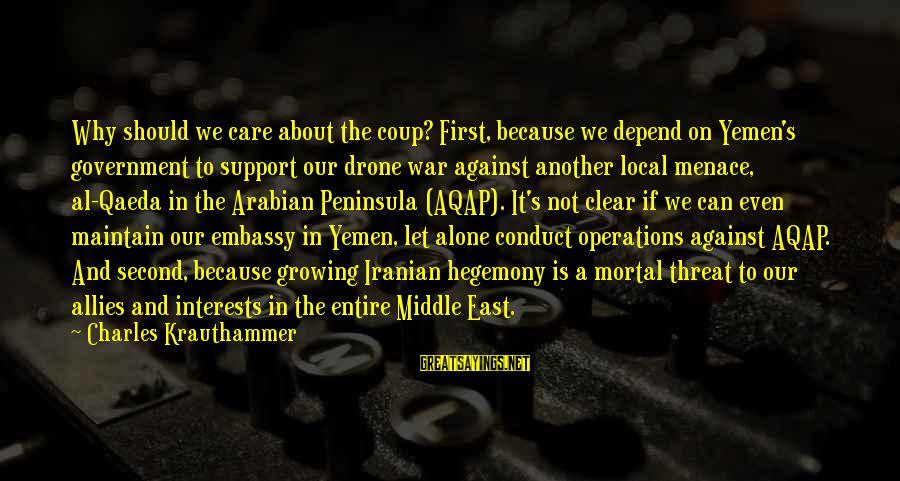 Against War Sayings By Charles Krauthammer: Why should we care about the coup? First, because we depend on Yemen's government to