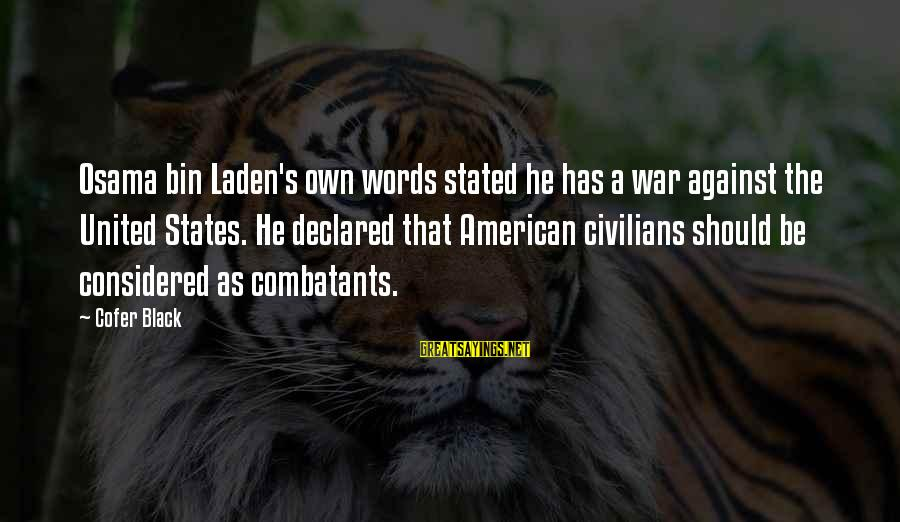 Against War Sayings By Cofer Black: Osama bin Laden's own words stated he has a war against the United States. He