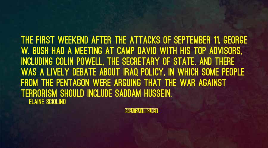 Against War Sayings By Elaine Sciolino: The first weekend after the attacks of September 11, George W. Bush had a meeting