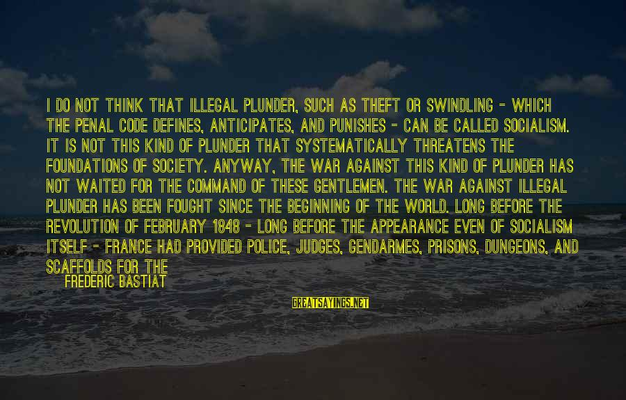 Against War Sayings By Frederic Bastiat: I do not think that illegal plunder, such as theft or swindling - which the