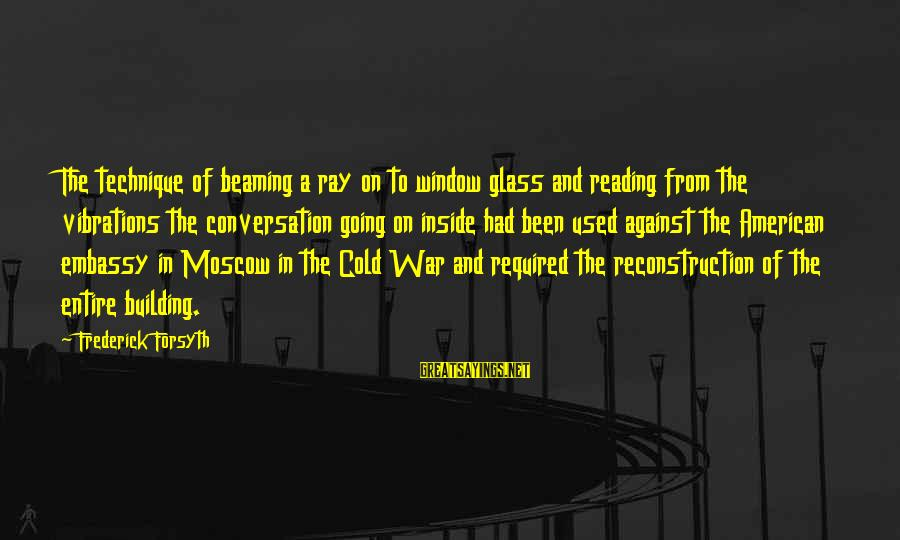 Against War Sayings By Frederick Forsyth: The technique of beaming a ray on to window glass and reading from the vibrations