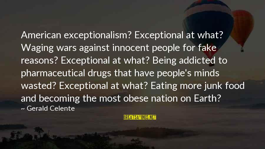 Against War Sayings By Gerald Celente: American exceptionalism? Exceptional at what? Waging wars against innocent people for fake reasons? Exceptional at